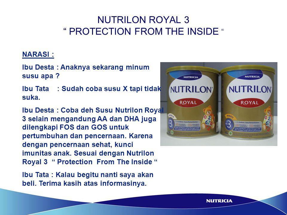 """NUTRILON ROYAL 3 """" PROTECTION FROM THE INSIDE """" NARASI : Ibu Desta : Anaknya sekarang minum susu apa ? Ibu Tata : Sudah coba susu X tapi tidak suka. I"""