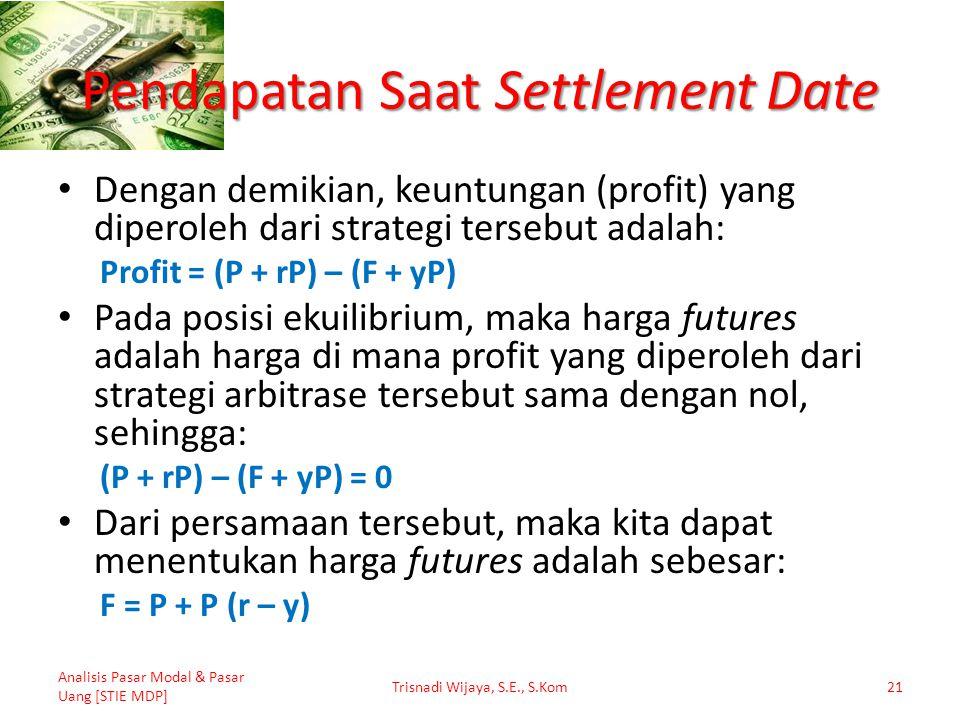Pendapatan Saat Settlement Date Dengan demikian, keuntungan (profit) yang diperoleh dari strategi tersebut adalah: Profit = (P + rP) – (F + yP) Pada p