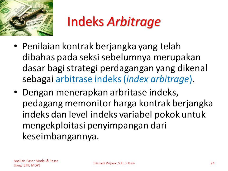 Indeks Arbitrage Penilaian kontrak berjangka yang telah dibahas pada seksi sebelumnya merupakan dasar bagi strategi perdagangan yang dikenal sebagai a