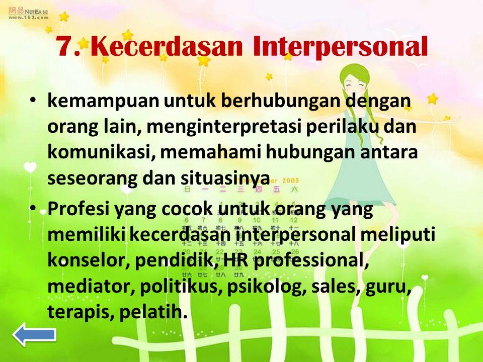 7. Kecerdasan Interpersonal kemampuan untuk berhubungan dengan orang lain, menginterpretasi perilaku dan komunikasi, memahami hubungan antara seseoran