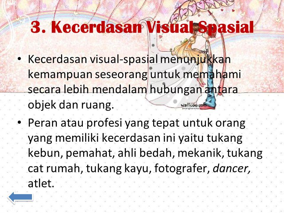 3. Kecerdasan Visual Spasial Kecerdasan visual-spasial menunjukkan kemampuan seseorang untuk memahami secara lebih mendalam hubungan antara objek dan