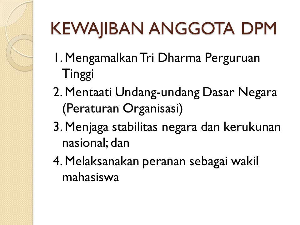 KEWAJIBAN ANGGOTA DPM 1. Mengamalkan Tri Dharma Perguruan Tinggi 2. Mentaati Undang-undang Dasar Negara (Peraturan Organisasi) 3. Menjaga stabilitas n