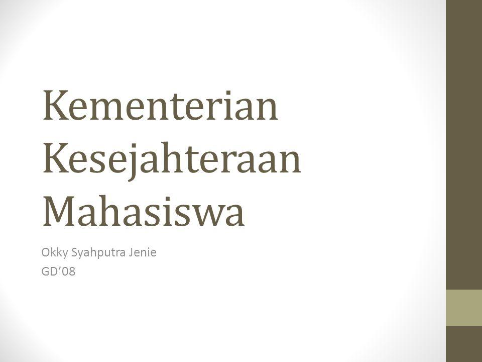 Kementerian Kesejahteraan Mahasiswa Okky Syahputra Jenie GD'08