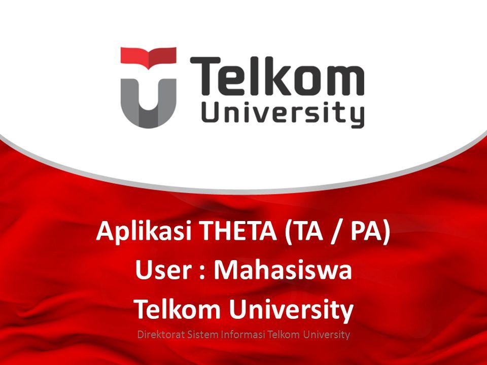 Aplikasi THETA Aplikasi THETA merupakan aplikasi yang berfungsi untuk membantu proses bisnis aplikasi Tugas Akhir / Skripsi di lingkungan Universitas Telkom.