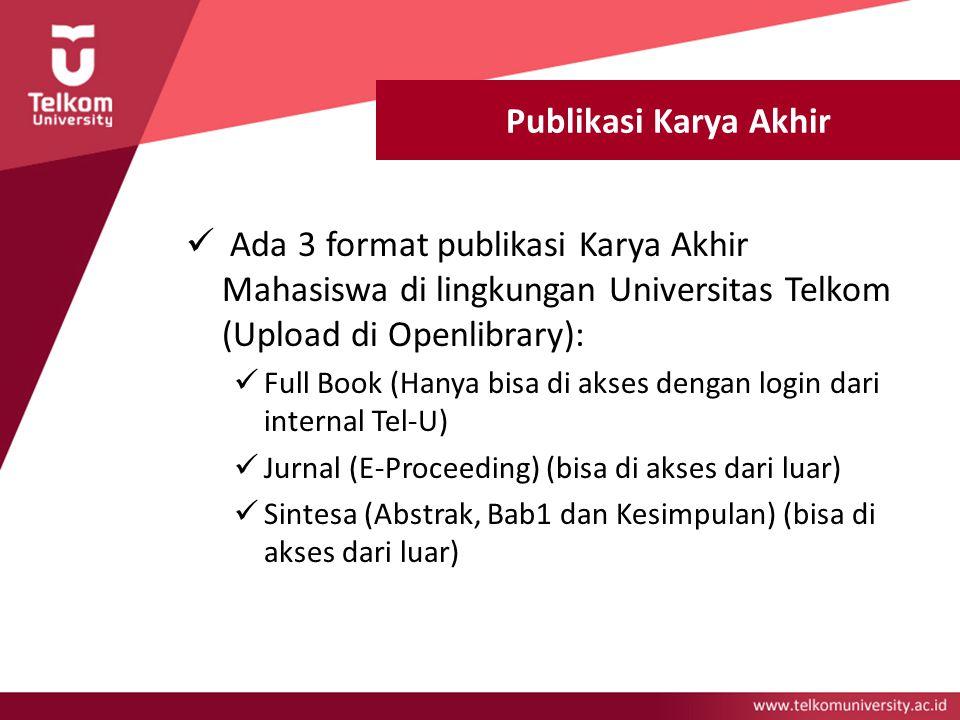 Publikasi Karya Akhir Ada 3 format publikasi Karya Akhir Mahasiswa di lingkungan Universitas Telkom (Upload di Openlibrary): Full Book (Hanya bisa di