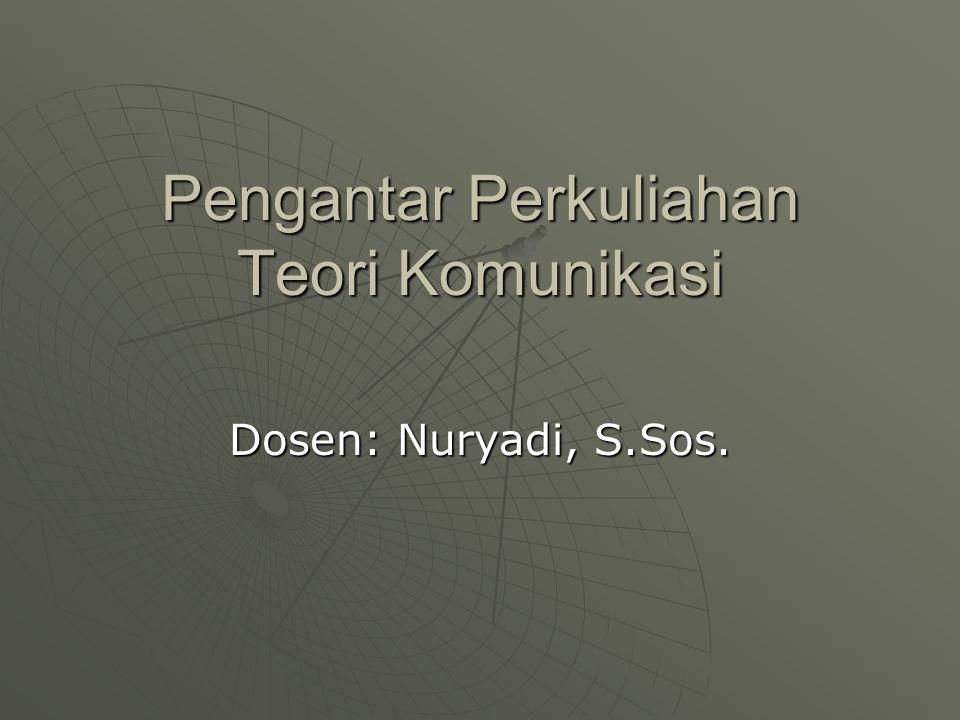 Pengantar Perkuliahan Teori Komunikasi Dosen: Nuryadi, S.Sos.