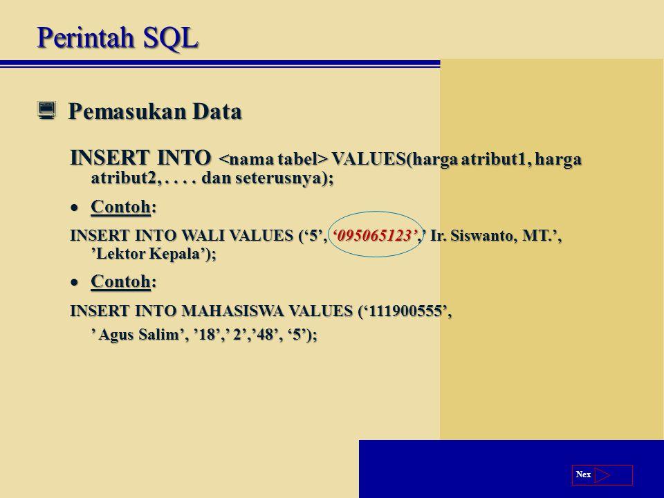 Next  Pemasukan Data INSERT INTO VALUES(harga atribut1, harga atribut2,....
