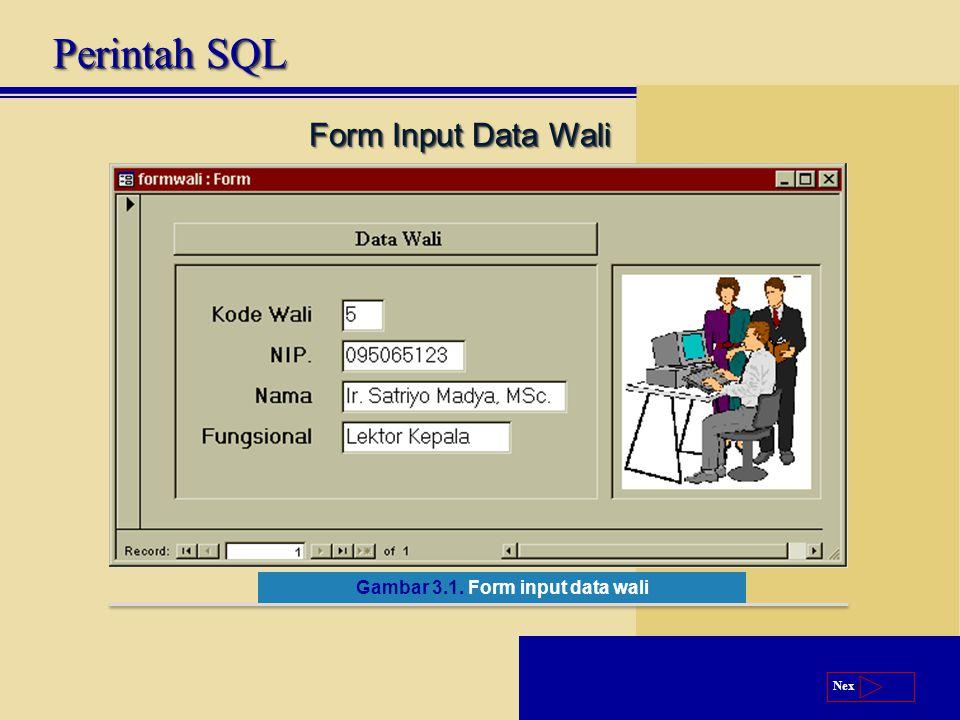Next Form Input Data Wali Gambar 3.1. Form input data wali Perintah SQL
