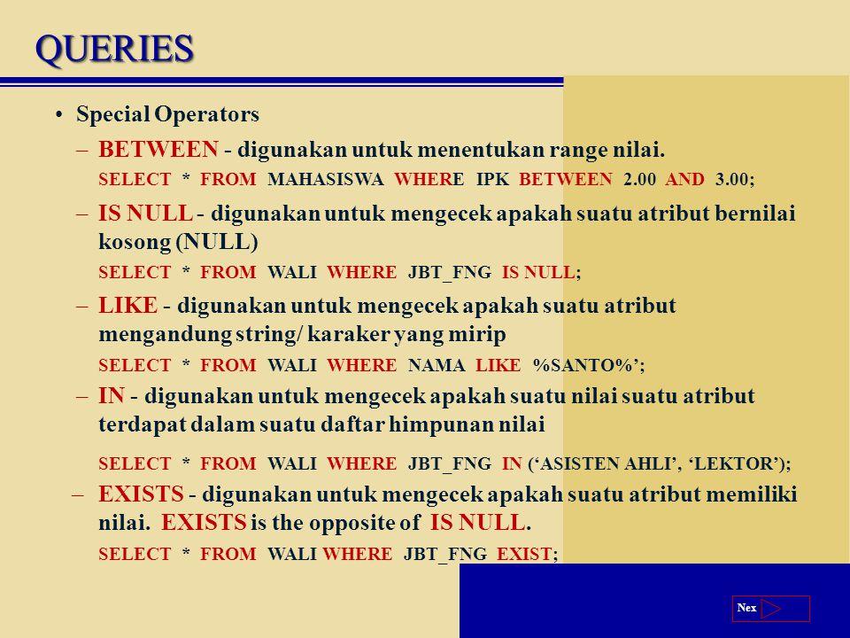 Next QUERIESQUERIES Special Operators –BETWEEN - digunakan untuk menentukan range nilai.