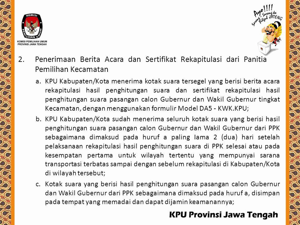 2.Penerimaan Berita Acara dan Sertifikat Rekapitulasi dari Panitia Pemilihan Kecamatan a.KPU Kabupaten/Kota menerima kotak suara tersegel yang berisi