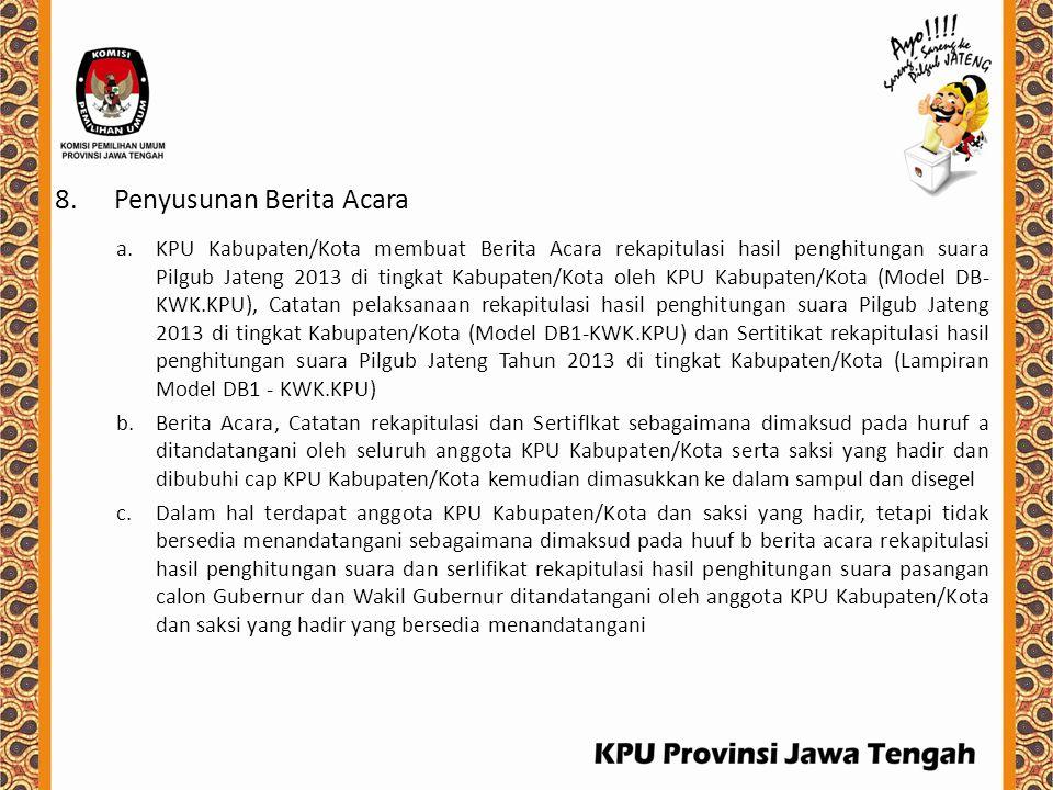 8.Penyusunan Berita Acara a.KPU Kabupaten/Kota membuat Berita Acara rekapitulasi hasil penghitungan suara Pilgub Jateng 2013 di tingkat Kabupaten/Kota