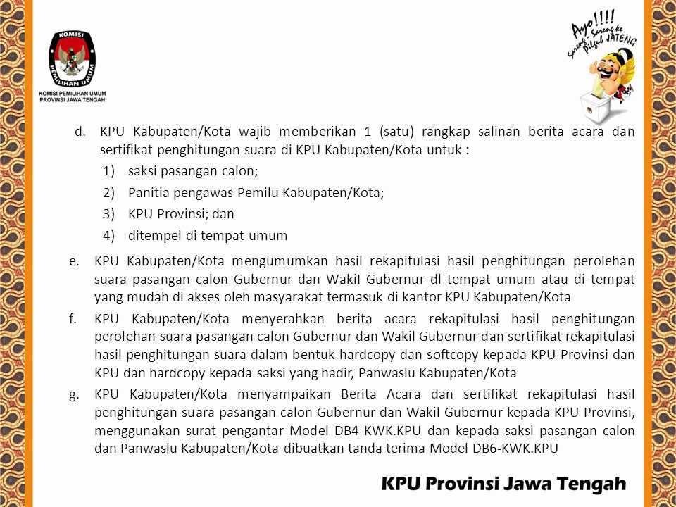 d.KPU Kabupaten/Kota wajib memberikan 1 (satu) rangkap salinan berita acara dan sertifikat penghitungan suara di KPU Kabupaten/Kota untuk : 1)saksi pa