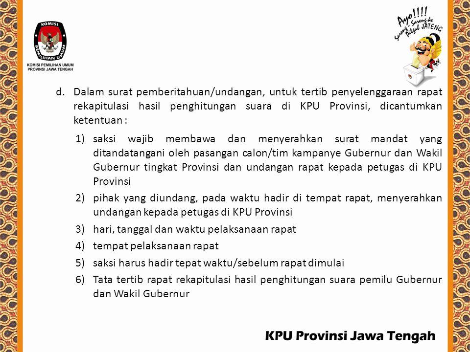d.Dalam surat pemberitahuan/undangan, untuk tertib penyelenggaraan rapat rekapitulasi hasil penghitungan suara di KPU Provinsi, dicantumkan ketentuan
