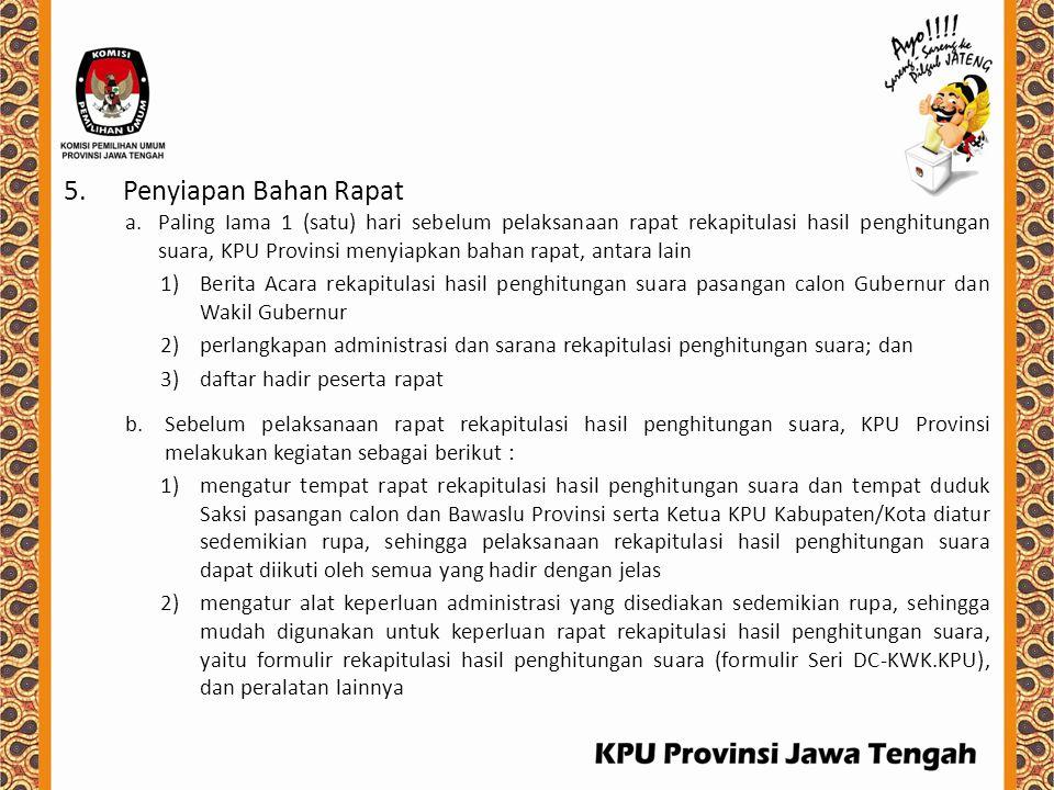 5.Penyiapan Bahan Rapat a.Paling Iama 1 (satu) hari sebelum pelaksanaan rapat rekapitulasi hasil penghitungan suara, KPU Provinsi menyiapkan bahan rap