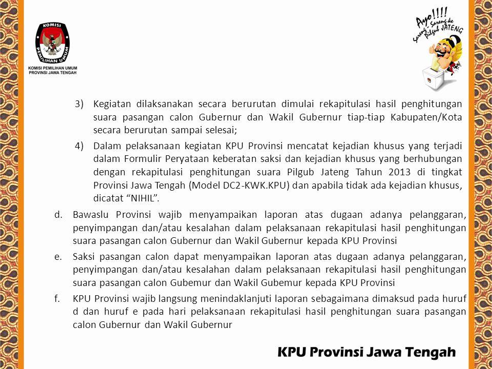 3)Kegiatan dilaksanakan secara berurutan dimulai rekapitulasi hasil penghitungan suara pasangan calon Gubernur dan Wakil Gubernur tiap-tiap Kabupaten/