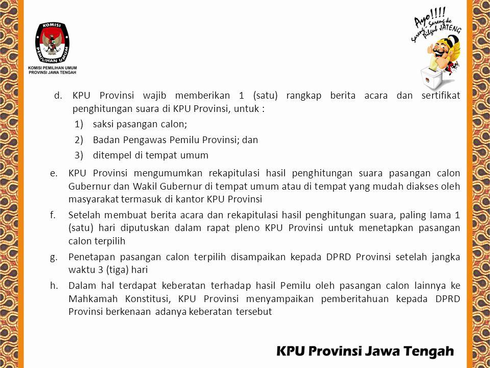 d.KPU Provinsi wajib memberikan 1 (satu) rangkap berita acara dan sertifikat penghitungan suara di KPU Provinsi, untuk : 1)saksi pasangan calon; 2)Bad