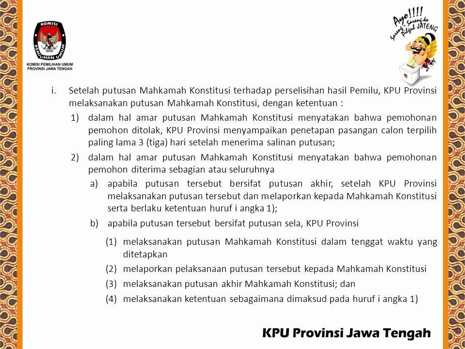 i.Setelah putusan Mahkamah Konstitusi terhadap perselisihan hasil Pemilu, KPU Provinsi melaksanakan putusan Mahkamah Konstitusi, dengan ketentuan : 1)
