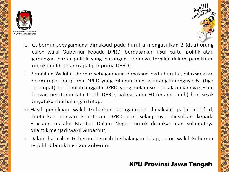 k.Gubernur sebagaimana dimaksud pada huruf a mengusulkan 2 (dua) orang calon wakil Gubernur kepada DPRD, berdasarkan usul partai politik atau gabungan