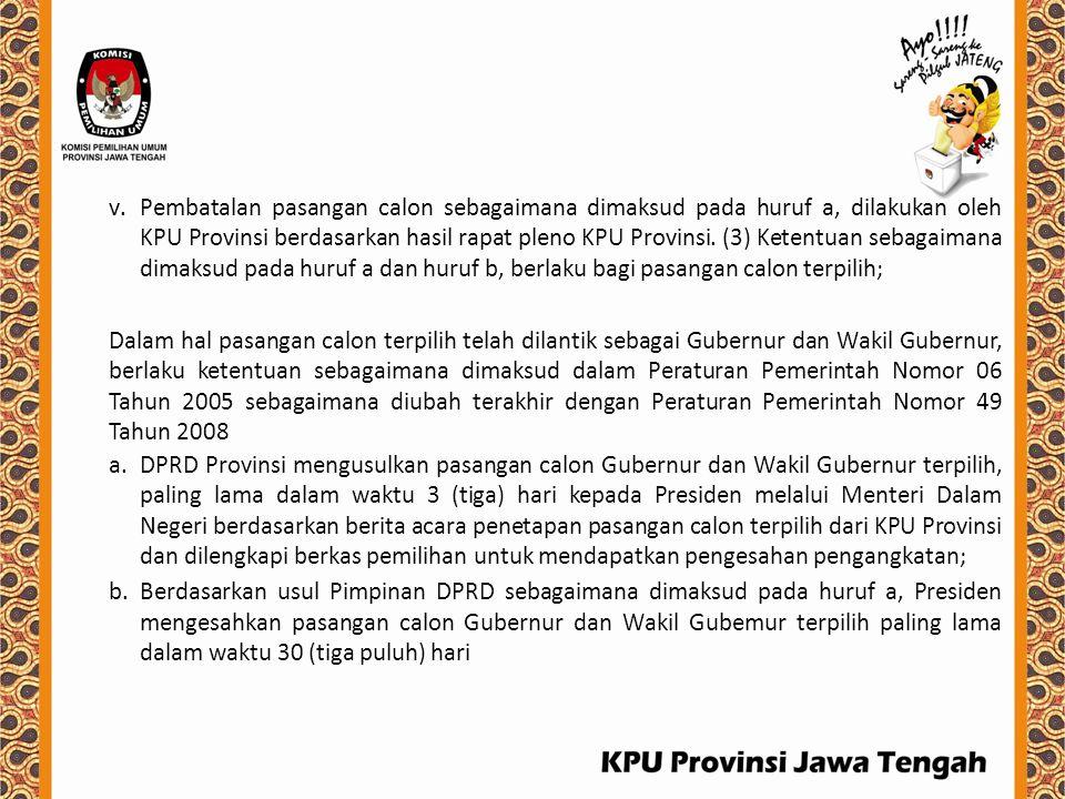 v.Pembatalan pasangan calon sebagaimana dimaksud pada huruf a, dilakukan oleh KPU Provinsi berdasarkan hasil rapat pleno KPU Provinsi. (3) Ketentuan s