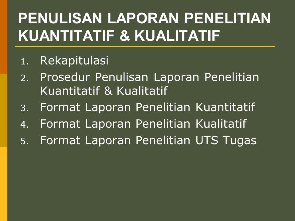 PENULISAN LAPORAN PENELITIAN KUANTITATIF & KUALITATIF 1. Rekapitulasi 2. Prosedur Penulisan Laporan Penelitian Kuantitatif & Kualitatif 3. Format Lapo