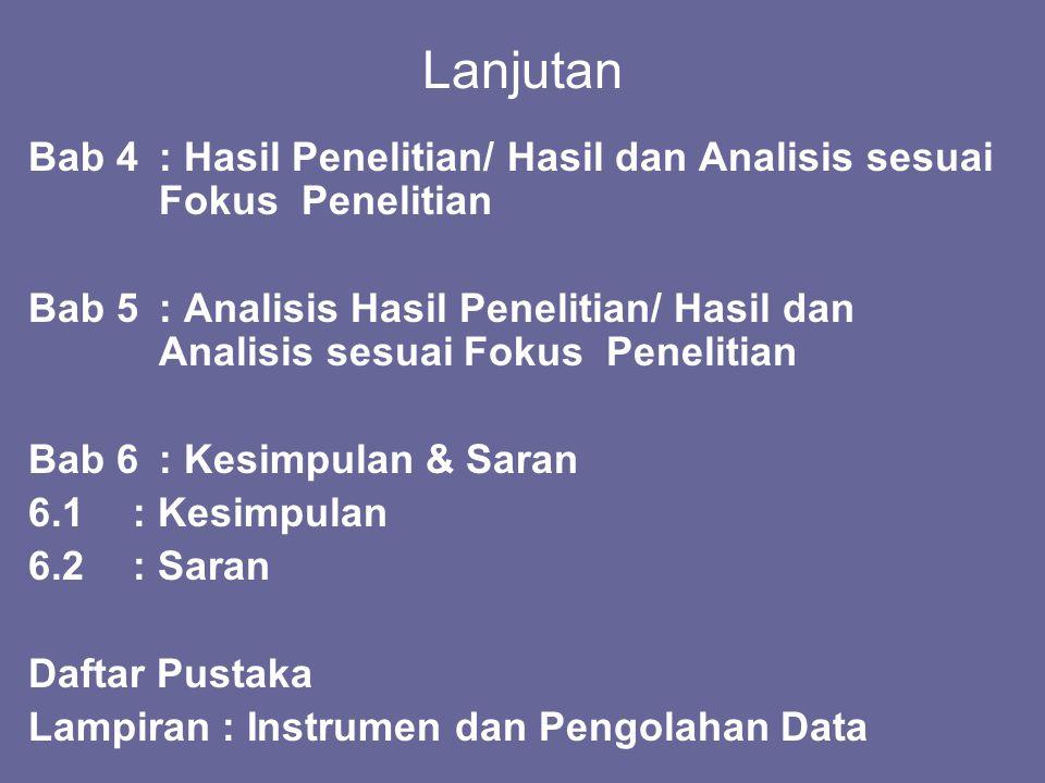 Lanjutan Bab 4: Hasil Penelitian/ Hasil dan Analisis sesuai Fokus Penelitian Bab 5: Analisis Hasil Penelitian/ Hasil dan Analisis sesuai Fokus Penelit