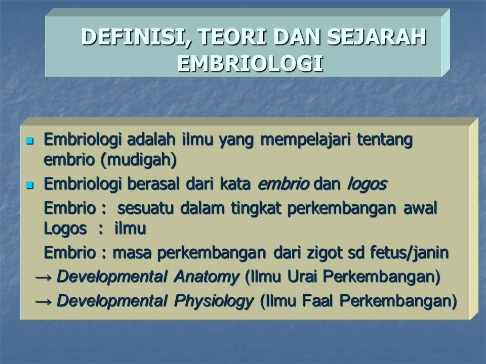 Embriologi adalah ilmu yang mempelajari tentang embrio (mudigah) Embriologi adalah ilmu yang mempelajari tentang embrio (mudigah) Embriologi berasal d