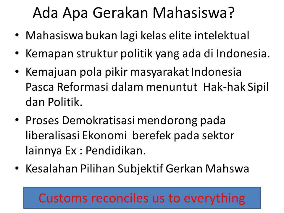 Ada Apa Gerakan Mahasiswa? Mahasiswa bukan lagi kelas elite intelektual Kemapan struktur politik yang ada di Indonesia. Kemajuan pola pikir masyarakat
