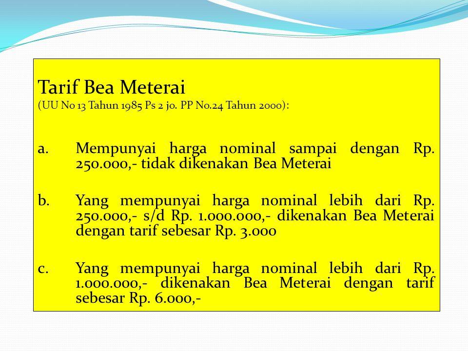 Tarif Bea Meterai (UU No 13 Tahun 1985 Ps 2 jo.