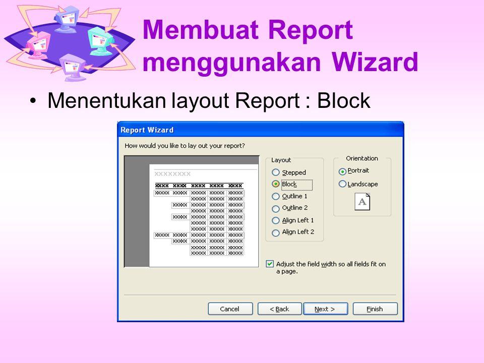 Membuat Report menggunakan Wizard Menentukan layout Report : Block