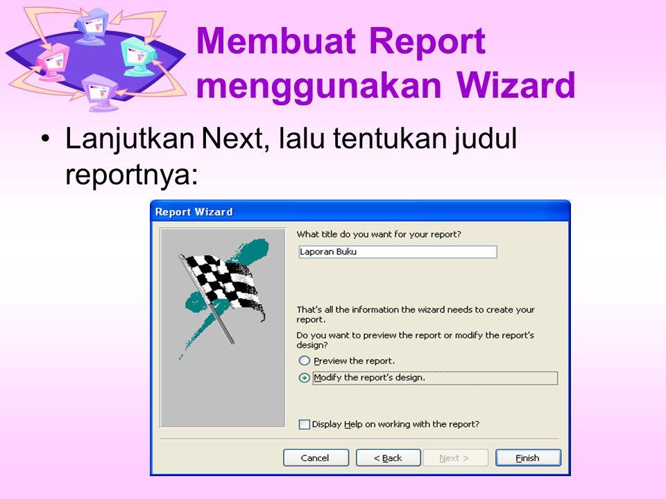 Membuat Report menggunakan Wizard Lanjutkan Next, lalu tentukan judul reportnya: