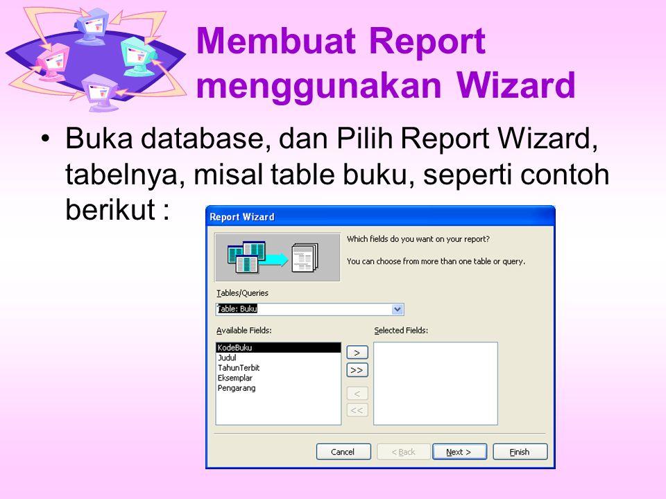 Membuat Report menggunakan Wizard Buka database, dan Pilih Report Wizard, tabelnya, misal table buku, seperti contoh berikut :