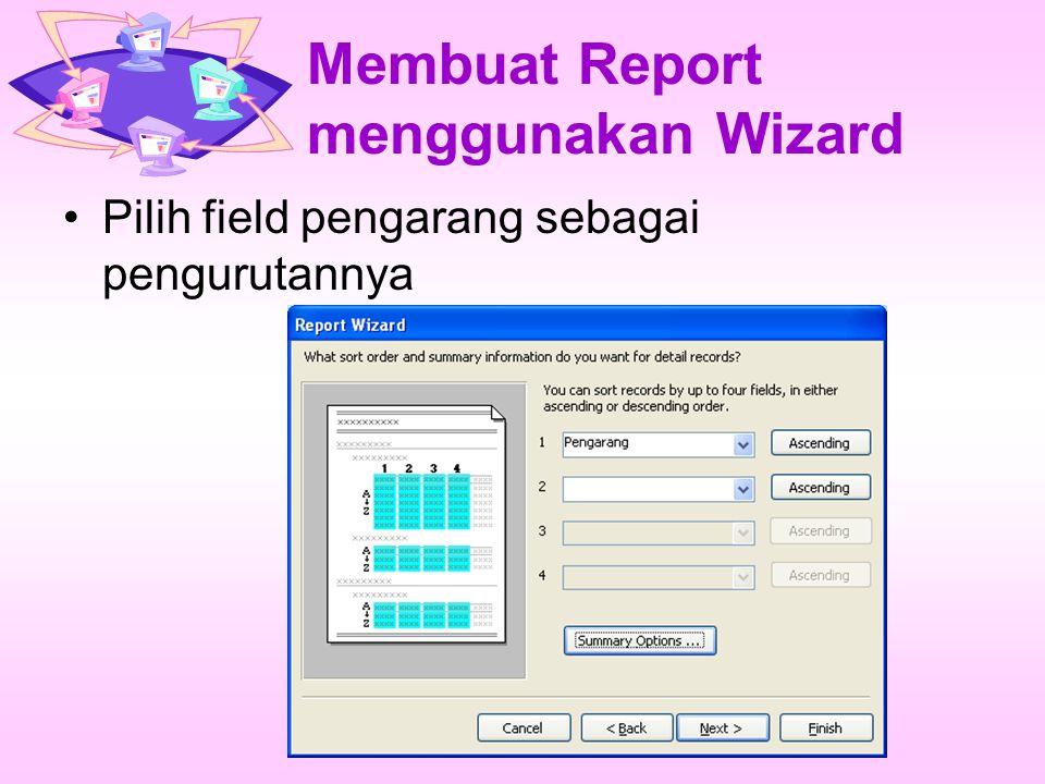 Membuat Report menggunakan Wizard Pilih field pengarang sebagai pengurutannya