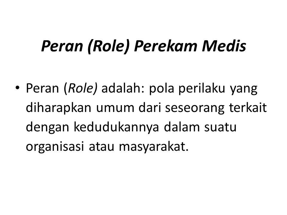 Peran (Role) Perekam Medis Peran (Role) adalah: pola perilaku yang diharapkan umum dari seseorang terkait dengan kedudukannya dalam suatu organisasi a