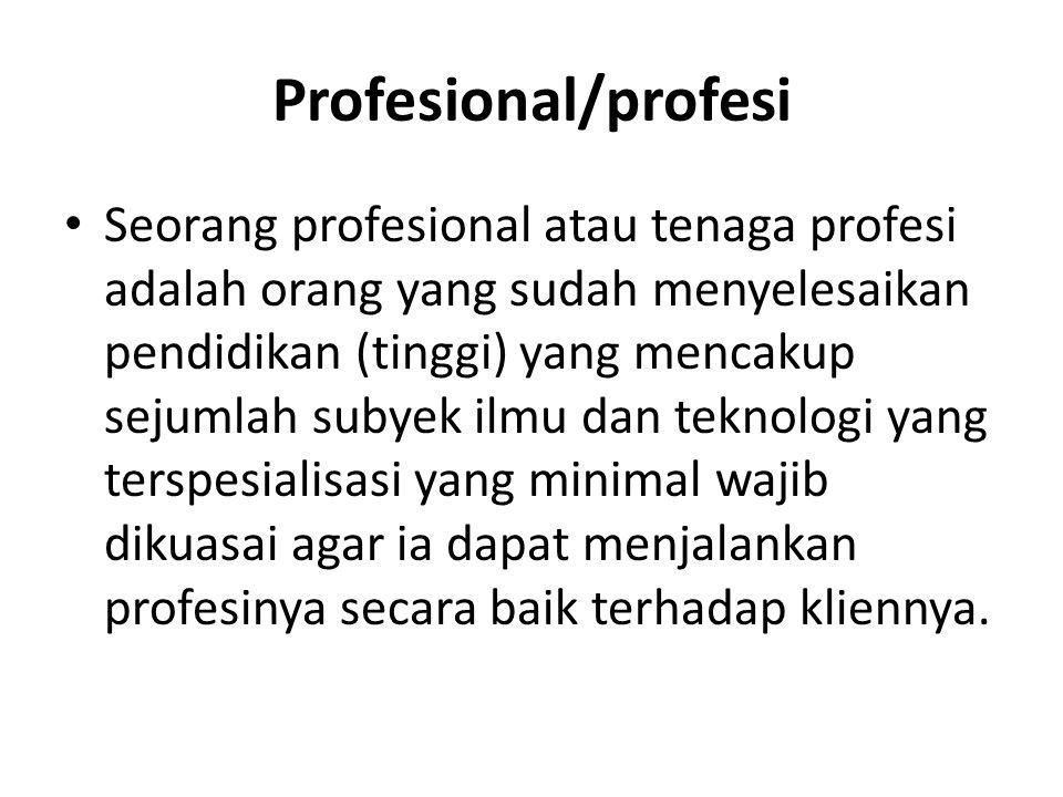 Profesional/profesi Seorang profesional atau tenaga profesi adalah orang yang sudah menyelesaikan pendidikan (tinggi) yang mencakup sejumlah subyek il