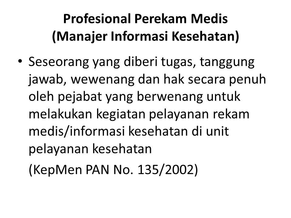 Profesional Perekam Medis (Manajer Informasi Kesehatan) Seseorang yang diberi tugas, tanggung jawab, wewenang dan hak secara penuh oleh pejabat yang b