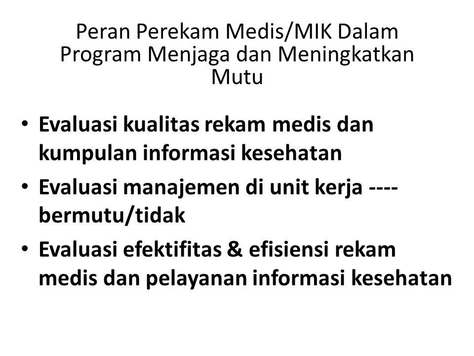Peran Perekam Medis/MIK Dalam Program Menjaga dan Meningkatkan Mutu Evaluasi kualitas rekam medis dan kumpulan informasi kesehatan Evaluasi manajemen