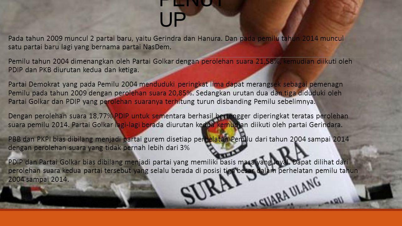 PENUT UP Pada tahun 2009 muncul 2 partai baru, yaitu Gerindra dan Hanura. Dan pada pemilu tahun 2014 muncul satu partai baru lagi yang bernama partai