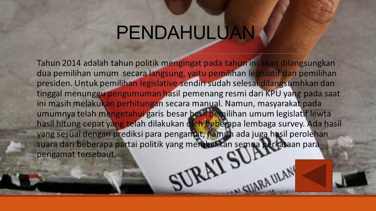 PENDAHULUAN Tahun 2014 adalah tahun politik mengingat pada tahun ini akan dilangsungkan dua pemilihan umum secara langsung, yaitu pemilihan legislatif