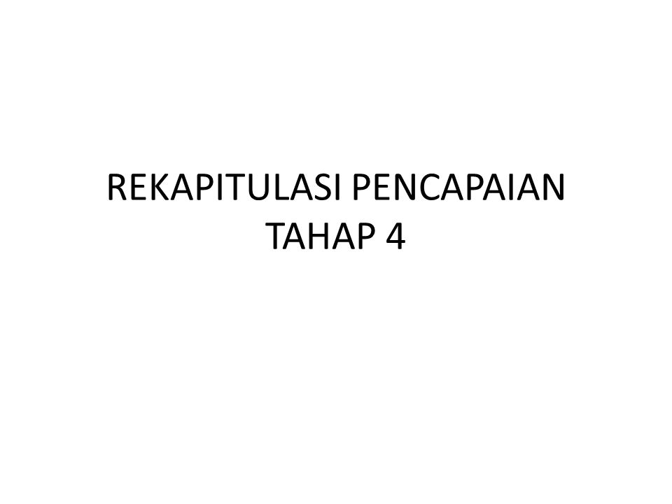 REKAPITULASI PENCAPAIAN TAHAP 4