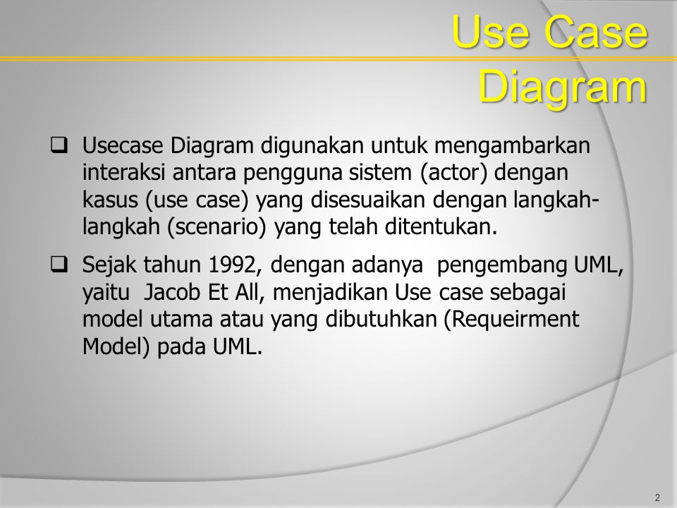 Use Case Diagram Association antara actor dan use case Ujung panah pada association antara actor dan use case mengindikasikan siapa/apa yang meminta interaksi dan bukannya mengindikasikan aliran data Sebaiknya gunakan garis tanpa panah untuk association antara actor dan use case association antara actor dan use case yang menggunakan panah terbuka untuk mengindikasikan bila actor berinteraksi secara pasif dengan system anda.