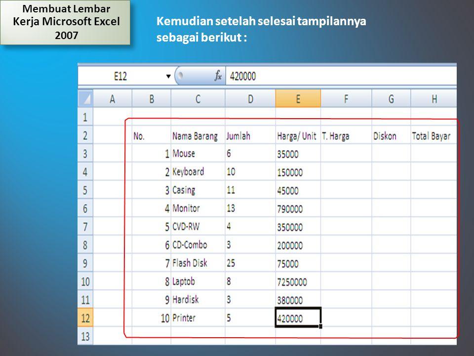 Kemudian setelah selesai tampilannya sebagai berikut : Membuat Lembar Kerja Microsoft Excel 2007 Membuat Lembar Kerja Microsoft Excel 2007