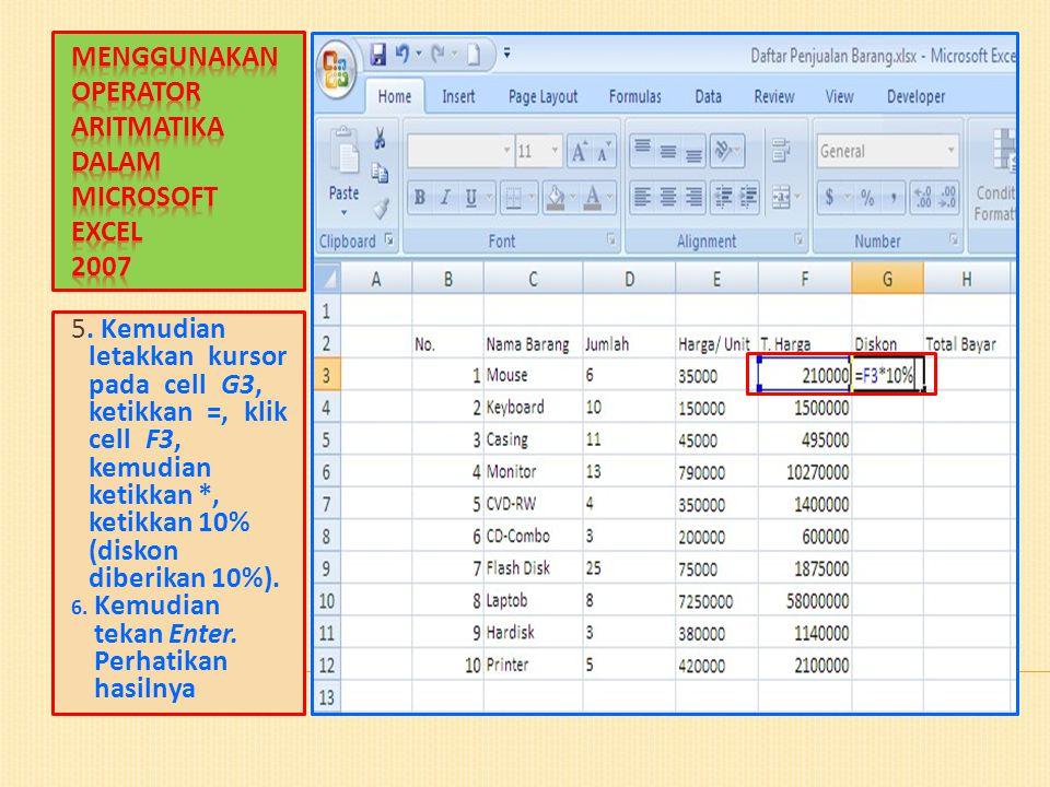 5. Kemudian letakkan kursor pada cell G3, ketikkan =, klik cell F3, kemudian ketikkan *, ketikkan 10% (diskon diberikan 10%). 6. Kemudian tekan Enter.