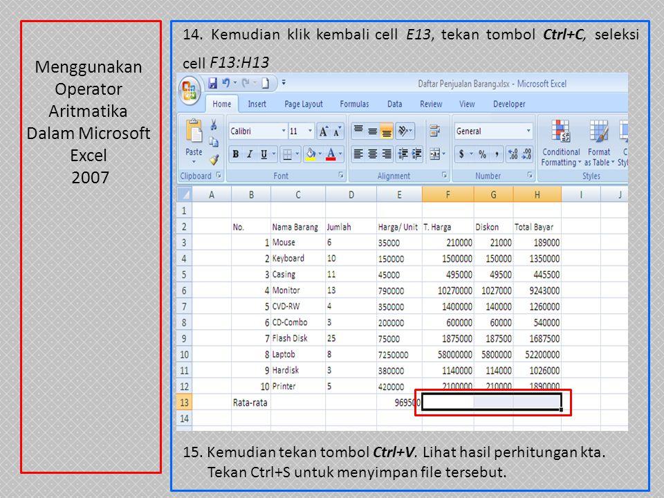 14.Kemudian klik kembali cell E13, tekan tombol Ctrl+C, seleksi cell F13:H13 15.