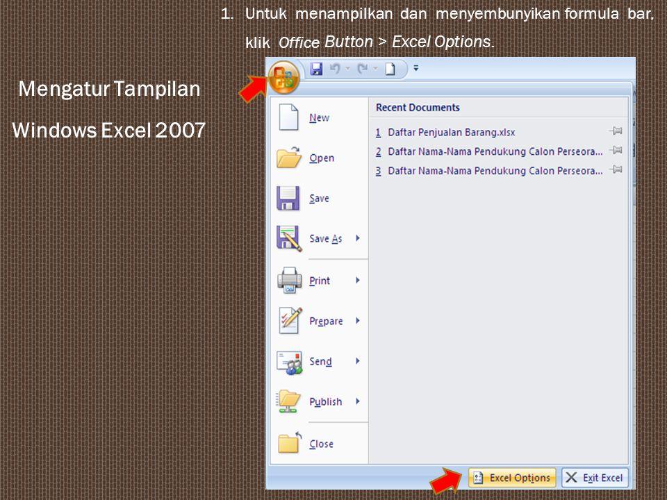 1.Untuk menampilkan dan menyembunyikan formula bar, klik Office Button > Excel Options.
