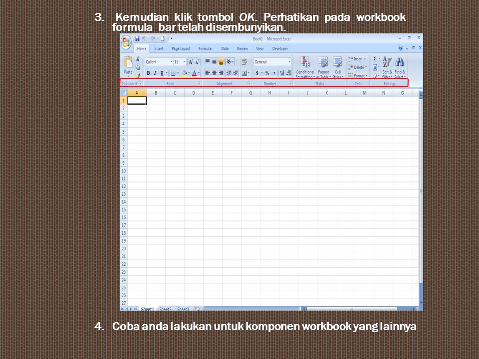 3.Kemudian klik tombol OK. Perhatikan pada workbook formula bar telah disembunyikan.