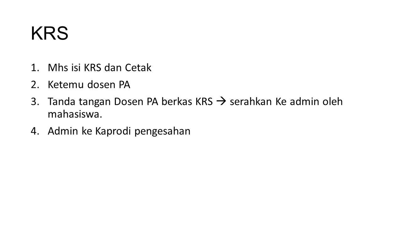 KRS 1.Mhs isi KRS dan Cetak 2.Ketemu dosen PA 3.Tanda tangan Dosen PA berkas KRS  serahkan Ke admin oleh mahasiswa. 4.Admin ke Kaprodi pengesahan