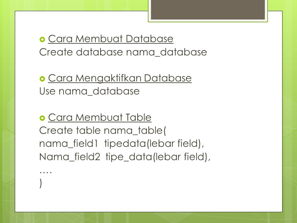  Menghapus Database Drop Database nama_database  Menghapus Table Drop Table nama_table  Menghapus Isi di dalam Table Delete from nama_table  Menampilkan isi Record Table Select * from nama_table