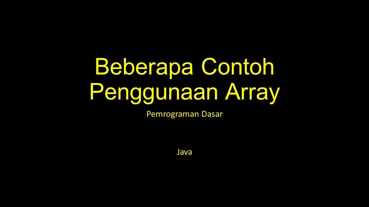 Beberapa Contoh Penggunaan Array Pemrograman Dasar Java