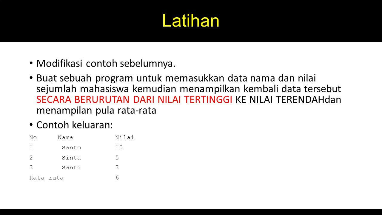 Latihan Modifikasi contoh sebelumnya. Buat sebuah program untuk memasukkan data nama dan nilai sejumlah mahasiswa kemudian menampilkan kembali data te