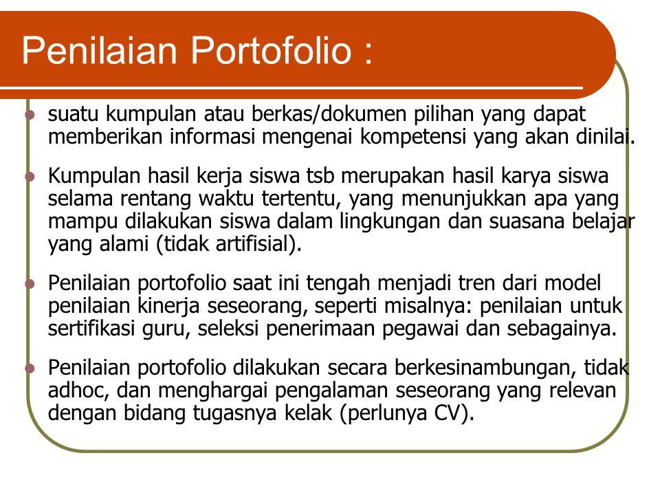 Penilaian Portofolio : suatu kumpulan atau berkas/dokumen pilihan yang dapat memberikan informasi mengenai kompetensi yang akan dinilai. Kumpulan hasi